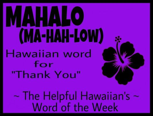 The Helpful Hawaiian's Word of the Week: Mahalo