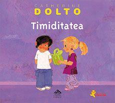 Timiditatea - Catherine Dolto; Varsta: 2-7 ani; Cand ești timid, sunt multe lucruri pe care nu indraznesti sa le spui sau sa le faci. Și asta se intampla in fiecare zi.   Unii copii sunt veseli, jucăuși și îndrăzneți acasă, dar foarte tăcuți la școală. Parcă ar fi doi copii diferiți: unul timid, care nu scoate un cuvânt la școală toată ziua, și altul plin de însuflețire, care-și înveselește familia cu fel de fel de povești în fiecare seară.