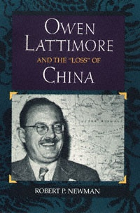 """Owen Lattimore and the """"Loss"""" of China Robert P. Newman   Definitive biography of Joseph McCarthy's first target, named as America's """"Number One Red Agent"""" as McCarthy launched himself"""