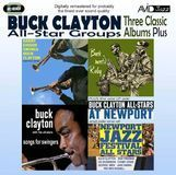Three Classic Albums Plus: Songs for Swingers/Buck Clayton All-Stars at Newport/Buck Meets Ruby/Harry Edison Swings Buck Clayton/Newport Jazz Festival All Stars [CD]