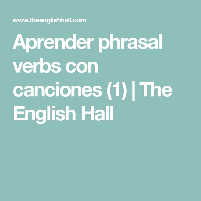 Aprender phrasal verbs con canciones (1) | The English Hall
