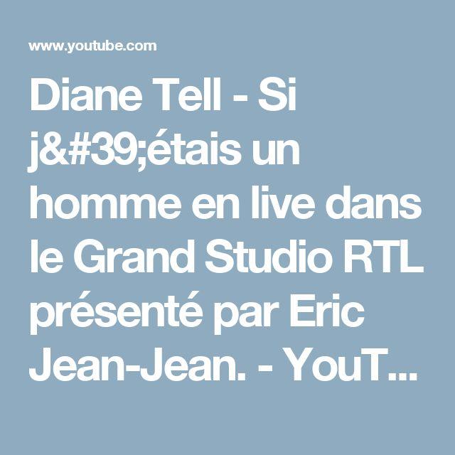 Diane Tell - Si j'étais un homme en live dans le Grand Studio RTL présenté par Eric Jean-Jean. - YouTube
