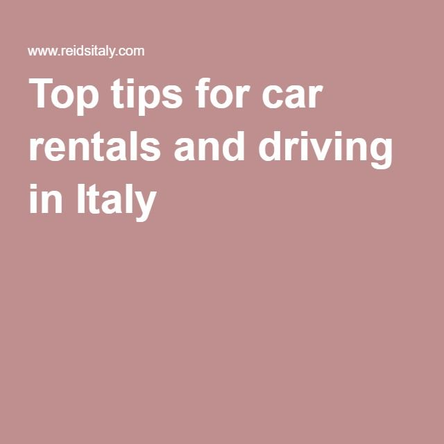 Top tips for car rentals and driving in Italy