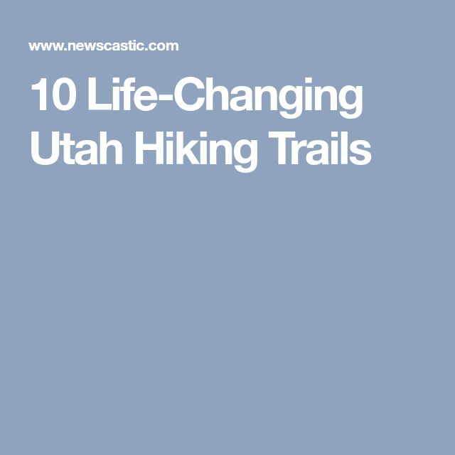 10 Life-Changing Utah Hiking Trails