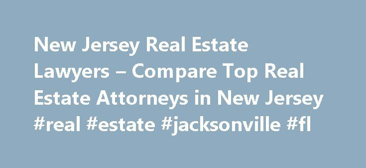 New Jersey Real Estate Lawyers – Compare Top Real Estate Attorneys in New Jersey #real #estate #jacksonville #fl http://germany.remmont.com/new-jersey-real-estate-lawyers-compare-top-real-estate-attorneys-in-new-jersey-real-estate-jacksonville-fl/  #nj real estate # New Jersey Real Estate Lawyers Related Practice Areas Buying, selling, or renting property? Real estate refers to land, as well as anything permanently attached to the land, such as buildings and other structures, and covers more…