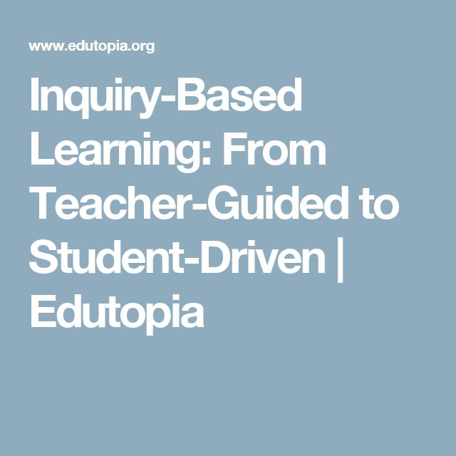 Inquiry-Based Learning: From Teacher-Guided to Student-Driven | Edutopia