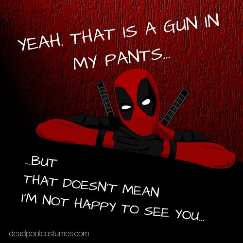 Deadpool is happy to see you! #Deadpool #quotes http://deadpoolcostumes.com/deadpool-quotes/
