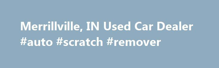 Merrillville, IN Used Car Dealer #auto #scratch #remover http://south-africa.remmont.com/merrillville-in-used-car-dealer-auto-scratch-remover/  #used car dealer # Welcome to Shaver Preferred Motors A Used Cars Auto Dealer serving the greater Merrillville, IN area. Our goal is to make your car buying experience the best possible. Shaver Preferred Motors Used Cars s virtual dealership offers a wide variety of used cars, Used Cars incentives, service specials, and Used Cars parts savings…