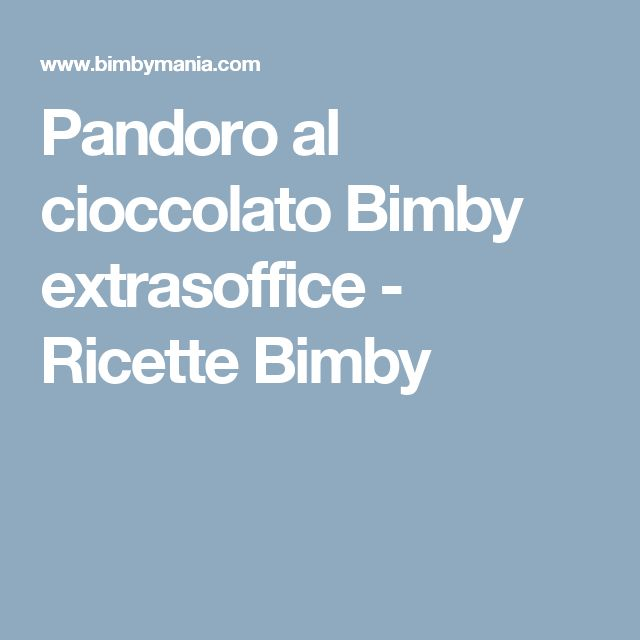 Pandoro al cioccolato Bimby extrasoffice - Ricette Bimby