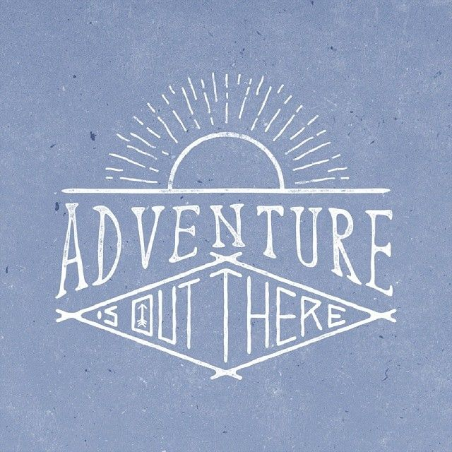 Adventure is out there.