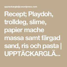 Recept; Playdoh, trolldeg, slime, papier mache massa samt färgad sand, ris och pasta | UPPTÄCKARGLÄDJE