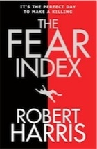 The Fear Index by Robert Harris – just read it over the weekend, couldn't put it down