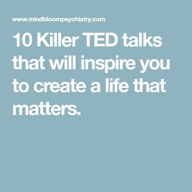 10 Killer TED talks that will inspire you to create a life that matters.