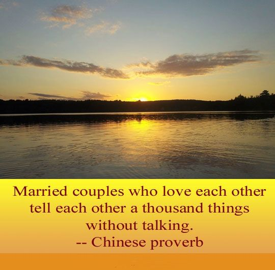 Married couples who love each other tell each other a thousand things without talking. Chinese proverb