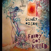 Fairy Got Killed (Album) by Guney Ozsan on SoundCloud
