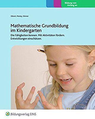 Mathematische Grundbildung im Kindergarten: Die Fähigkeiten kennen. Mit Aktivitäten fördern. Entwicklungen einschätzen. (Praxisordner für die frühkindliche Bildung, Band 13)