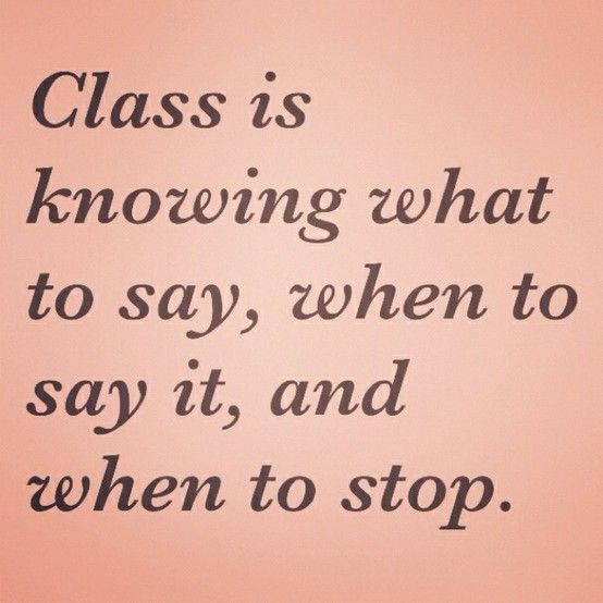 yes sir!: Stayclassi, Remember This, Inspiration, Some People, Truths, So True, Dr. Who, Class Quotes, Stay Classy