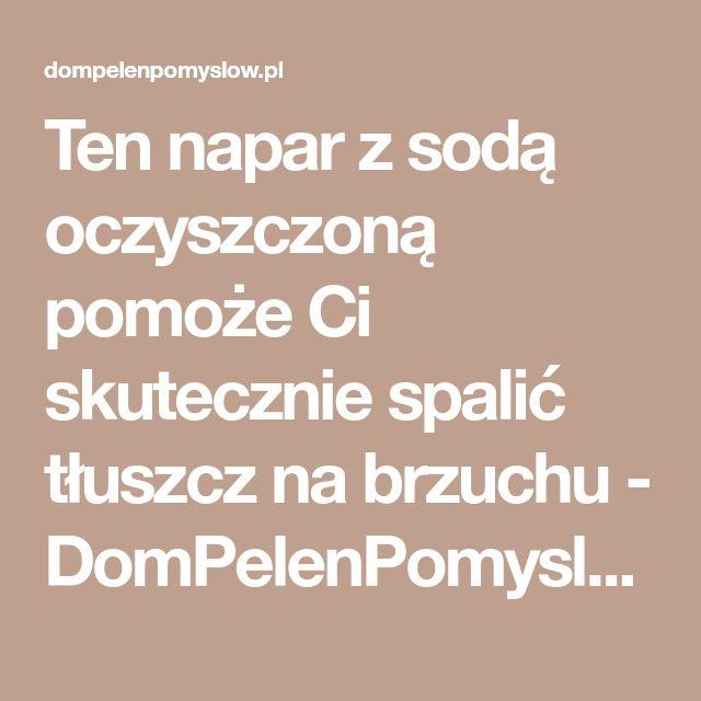 Ten napar z sodą oczyszczoną pomoże Ci skutecznie spalić tłuszcz na brzuchu - DomPelenPomyslow.pl