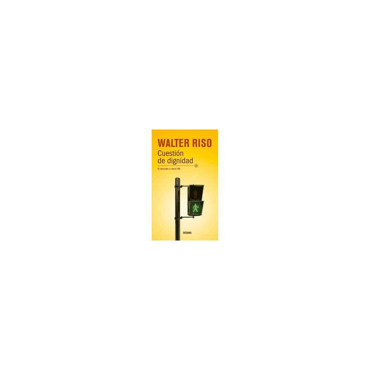 Cuestión de dignidad : El Derecho a Decir No (Paperback) (Walter Riso)
