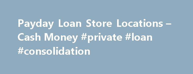 Payday Loan Store Locations – Cash Money #private #loan #consolidation http://loan.remmont.com/payday-loan-store-locations-cash-money-private-loan-consolidation/  #payday loan store # SEND YOUR FRIENDS Make Today Payday at Cash Money When you need cash in a hurry, Cash Money is never far away. Our stores have extended hours and several of our locations are open 24 hours a day. Search for stores near you, then visit your local store's web page to…The post Payday Loan Store Locations – Cash…