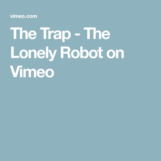 The Trap - The Lonely Robot on Vimeo