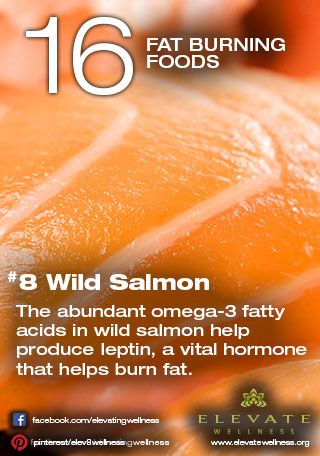 #8 Wild Salmon  The abundant omega-3 fatty acids in wild salmon help produce leptin, a vital hormone that helps burn fat.