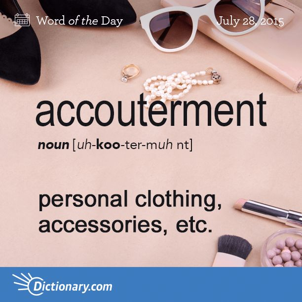 Dictionary.com's Word of the Day - accouterment - personal clothing, accessories, etc.