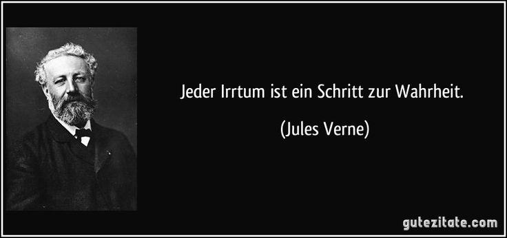 Jeder Irrtum ist ein Schritt zur Wahrheit. (Jules Verne)