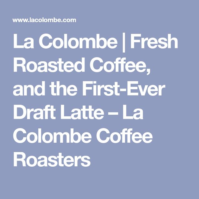 La Colombe | Fresh Roasted Coffee, and the First-Ever Draft Latte – La Colombe Coffee Roasters