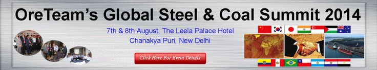 OreTeam's Global Steel & Coal Summit 2014, 7th & 8th August, The Leela Palace Hotel, Chanakya Puri, New Delhi for more information you can visit here: http://www.oreteamevents.in/ also you visit our official website: www.oreteam.com