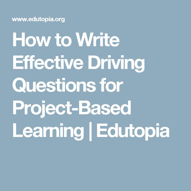 How to Write Effective Driving Questions for Project-Based Learning | Edutopia