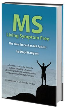 I wrote this multiple sclerosis book to help others who, like me, have been diagnosed with multiple sclerosis. MS – Living Symptom Free offers inspiration and front-line guidance certain to assure any MS patient that he or she is not alone.  If you or someone you know has MS,take a look at this MS Book. http://www.mslivingsymptomfree.com/MSBook.htm
