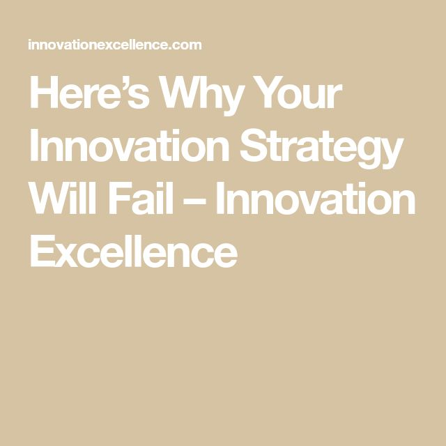 Here's Why Your Innovation Strategy Will Fail – Innovation Excellence