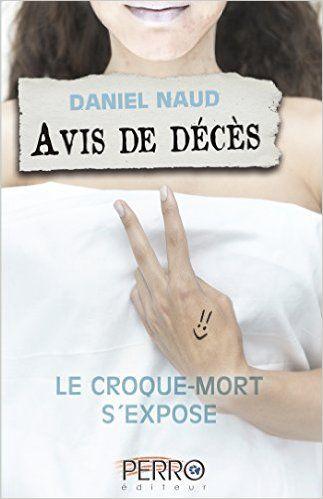 Avis de décès 2. Le croque-mort s'expose: Le croque-mort s'expose eBook: Daniel Naud: Amazon.fr: Boutique Kindle