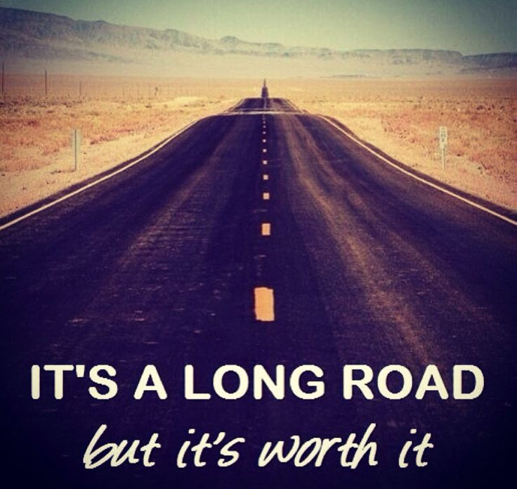 """It's a long road, but it's worth it."" enjoythejourney"