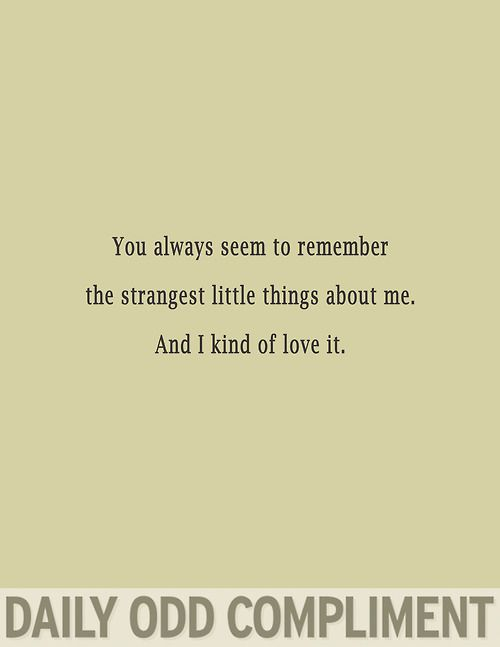 I always remember the strangest things about people...