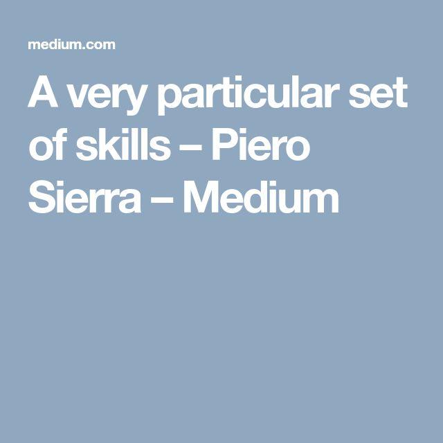 A very particular set of skills – Piero Sierra – Medium