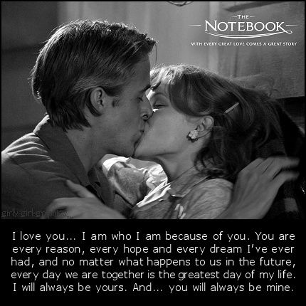 Love Quote and The Notebook Quote even though it's cheesy i still can't help it...