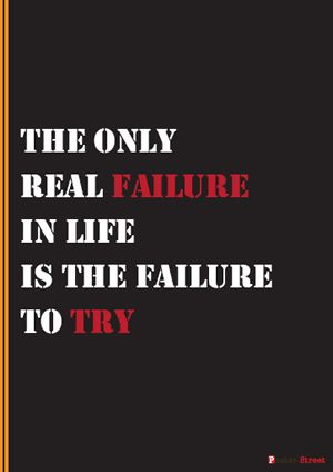 Teen Posters - Motivational Poster - The only real failure in life is the failure to try