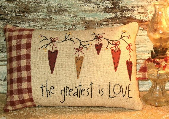 Primitive Farmhouse Country Pillow - The Greatest is Love
