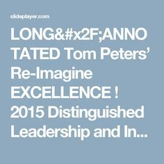 LONG/ANNOTATED Tom Peters' Re-Imagine EXCELLENCE ! 2015 Distinguished Leadership and Innovation Conference Port of Spain/13 April 2015 (Slides at tompeters.com; -  ppt download