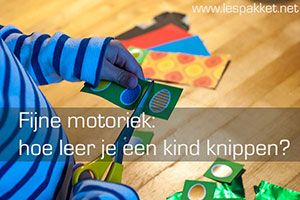 Fijne motoriek: hoe leer je een kind knippen? - Lespakket