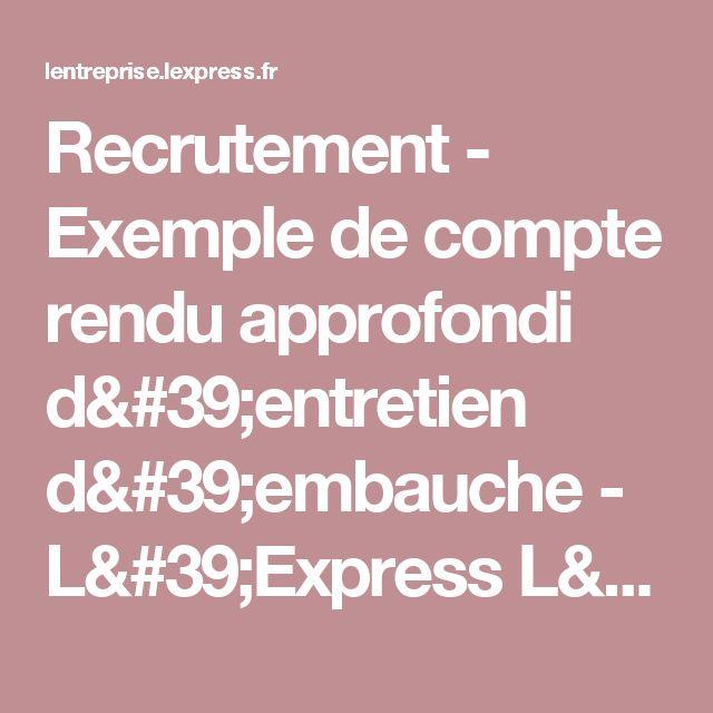 Recrutement - Exemple de compte rendu approfondi d'entretien d'embauche - L'Express L'Entreprise