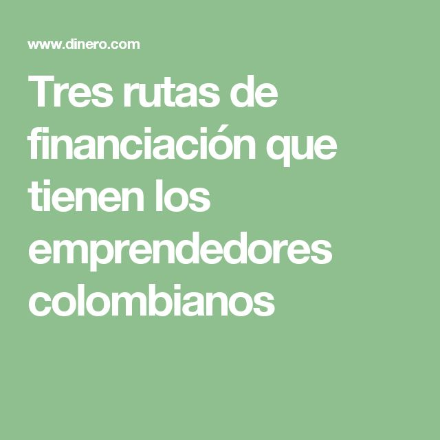 Tres rutas de financiación que tienen los emprendedores colombianos