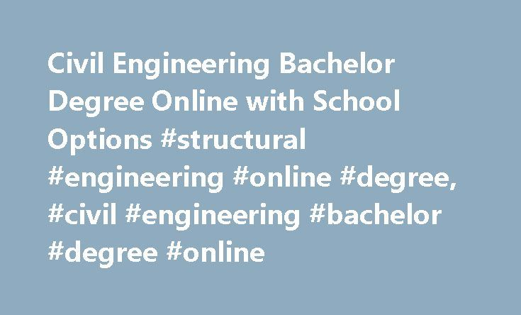 Civil Engineering Bachelor Degree Online with School Options #structural #engineering #online #degree, #civil #engineering #bachelor #degree #online http://arizona.nef2.com/civil-engineering-bachelor-degree-online-with-school-options-structural-engineering-online-degree-civil-engineering-bachelor-degree-online/  # Civil Engineering Bachelor Degree Online with School Options Civil Engineering Technology Construction Engineering Technologies, General General Construction Engineering…