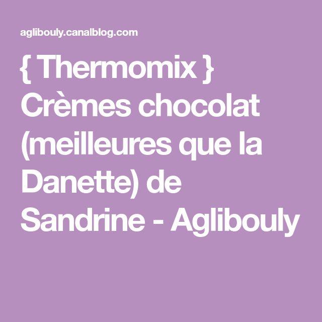 { Thermomix } Crèmes chocolat (meilleures que la Danette) de Sandrine - Aglibouly