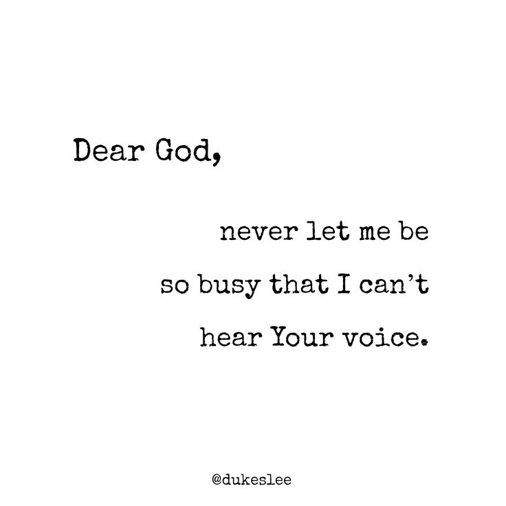 Dear God, never let me be so busy that I can't hear Your voice.