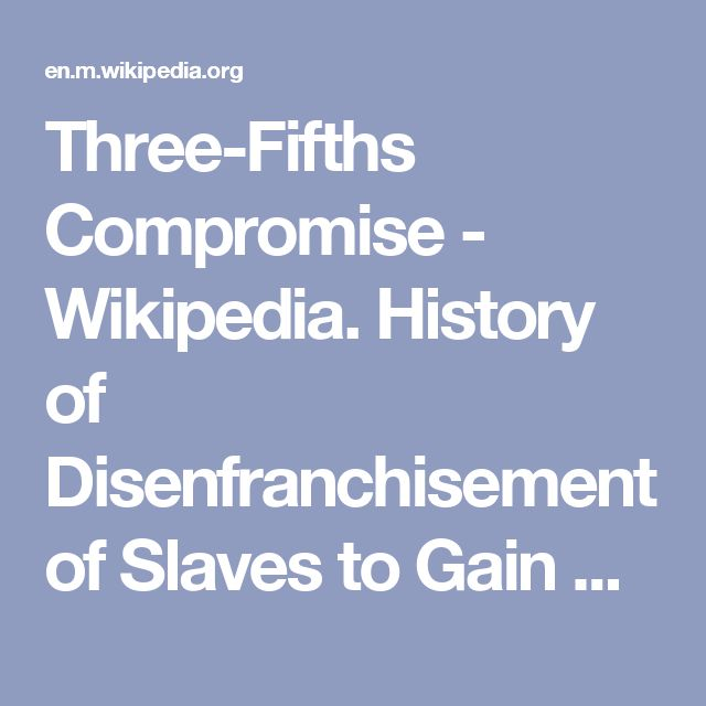 Three-Fifths Compromise - Wikipedia.  History of Disenfranchisement of Slaves to Gain Congress Seats and Lower Taxation.  Southern States Benefit From The Institution of Slavery via Constitution of America.