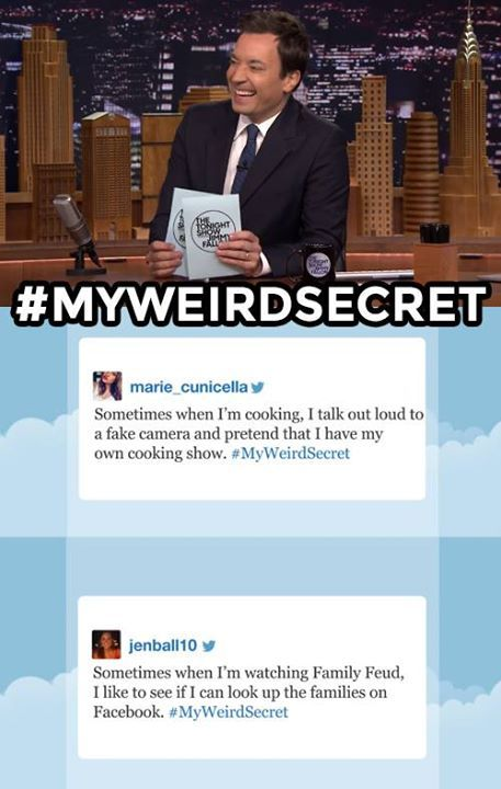The tonight show starring Jimmy Fallon - Hashtags #myweirdsecret... oh my gosh!  The second one!  I do it, too!!