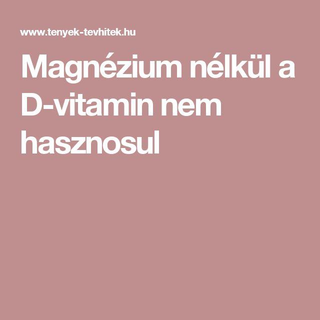 Magnézium nélkül a D-vitamin nem hasznosul